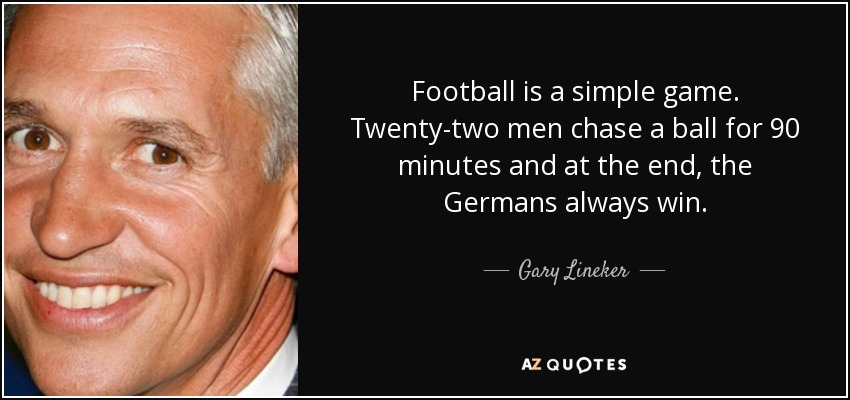quote-football-is-a-simple-game-twenty-two-men-chase-a-ball-for-90-minutes-and-at-the-end-gary-lineker-17-65-24.jpg